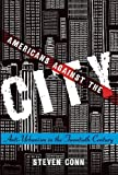 img - for Americans Against the City: Anti-Urbanism in the Twentieth Century book / textbook / text book