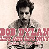 Life and Life Only: Radio & TV, 1961-1965by Bob Dylan