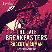 The Late Breakfasters Audiobook by  Robert Aickman Narrated by  Matt Godfrey