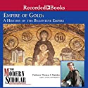 The Modern Scholar: Empire of Gold: A History of the Byzantine Empire (       UNABRIDGED) by Thomas F. Madden Narrated by Thomas F. Madden