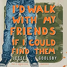 I'd Walk with My Friends If I Could Find Them (       UNABRIDGED) by Jesse Goolsby Narrated by Andrew Eiden
