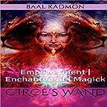 Circe's Wand: Empowerment | Enchantment | Magick | Baal Kadmon