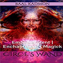 Circe's Wand: Empowerment | Enchantment | Magick Audiobook by Baal Kadmon Narrated by Baal Kadmon