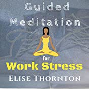 Guided Meditation for Work Stress | Elise Thornton