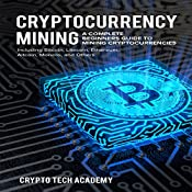 Cryptocurrency Mining: A Complete Beginners Guide to Mining Cryptocurrencies, Including Bitcoin, Litecoin, Ethereum, Altcoin, Monero, and Others | [Crypto Tech Academy]