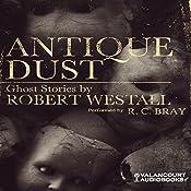 Antique Dust: Ghost Stories  | [Robert Westall]