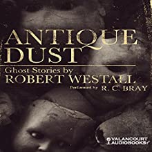 Antique Dust: Ghost Stories Audiobook by Robert Westall Narrated by R.C. Bray