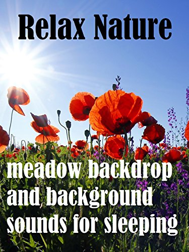 Relax Nature, meadow backdrop and background sounds for sleeping