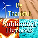 Be Thankful Subliminal Affirmations: Gratefulness & Giving Thanks, Solfeggio Tones, Binaural Beats, Self Help Meditation Hypnosis  by Subliminal Hypnosis