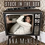 Stuck in the Box: A Life in Local TV News | Donna McNeely