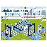 Digital Business Modelling: Digitale Geschäftsmodelle entwickeln und strategisch verankern