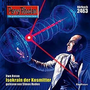 Isokrain der Kosmitter (Perry Rhodan 2463) Hörbuch