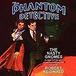 The Phantom Detective: The Nasty Gnomes | Robert Reginald