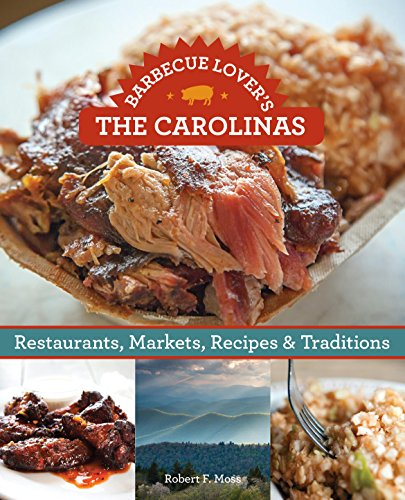 Barbecue Lover's the Carolinas: Restaurants, Markets, Recipes & Traditions by Robert F. Moss