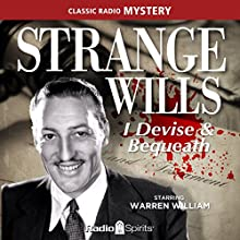 Strange Wills: I Devise & Bequeath Radio/TV Program by  various authors Narrated by Warren William