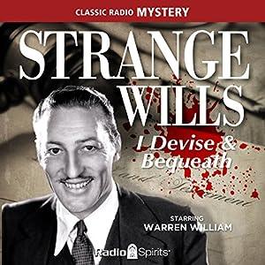 Strange Wills: I Devise & Bequeath Radio/TV von  various authors Gesprochen von: Warren William
