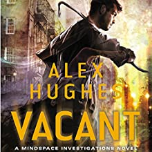 Vacant: Mindspace Investigations, Book 4 (       UNABRIDGED) by Alex Hughes Narrated by Daniel Thomas May