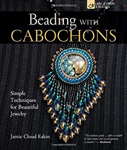 Beading with Cabochons: Simple Techniques for Beautiful Jewelry (Lark Jewelry Books) from Lark Crafts