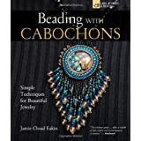 Beading with Cabochons: Simple Techniques for Beautiful Jewellery (Lark Jewelry Books)by Jamie Cloud Eakin