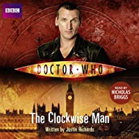 Doctor Who: The Clockwise Man (       UNABRIDGED) by Justin Richards Narrated by Nicholas Briggs