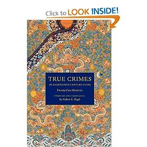 True Crimes in Eighteenth-Century China: Twenty Case Histories (Asian Law Series) Robert E. Hegel
