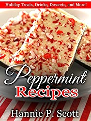 Christmas Desserts: Peppermint Recipes: Christmas Treats, Drinks, Desserts, and Delicious Peppermint Recipes! (Simple & Easy Christmas Recipes) (English Edition)