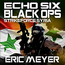 Strikeforce Syria: Echo Six: Black Ops 5 Audiobook by Eric Meyer Narrated by Tim Welch