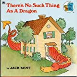 There's No Such Thing As a Dragon (A Golden Look-Look Books) (030711841X) by Jack Kent