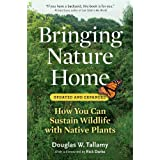 Bringing Nature Home: How You Can Sustain Wildlife with Native Plants, Updated and Expanded ~ Douglas W. Tallamy