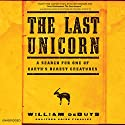 The Last Unicorn: A Search for One of Earth's Rarest Creatures Audiobook by William deBuys Narrated by William deBuys