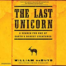 The Last Unicorn: A Search for One of Earth's Rarest Creatures (       UNABRIDGED) by William deBuys Narrated by William deBuys