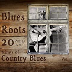 Blues Roots: 20 Songs by the Kings of Country Blues