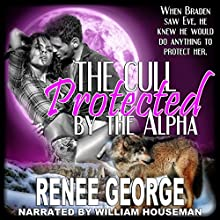 Protected by the Alpha: A BBW Werewolf Shifter Romance, The Cull, Book 2 (       UNABRIDGED) by Renee George Narrated by William Houseman