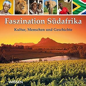 Faszination Südafrika. Kultur, Menschen und Geschichte Hörbuch