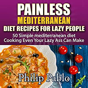Painless Mediterranean Diet Recipes for Lazy People Audiobook
