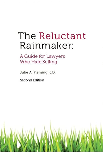 The Reluctant Rainmaker: A Guide for Lawyers Who Hate Selling