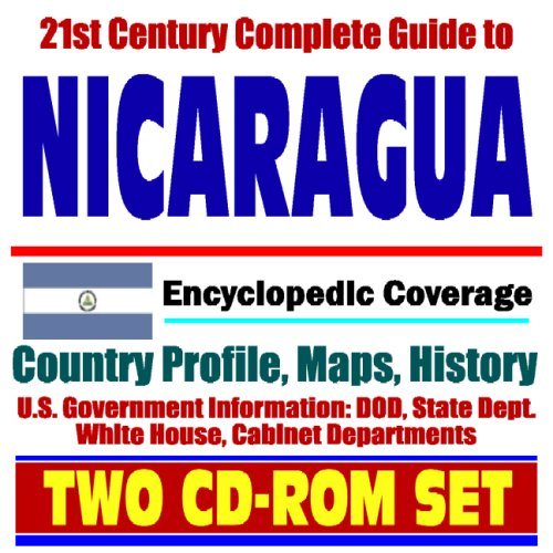 21st Century Complete Guide to Nicaragua - Encyclopedic Coverage, Country Profile, History, DOD, State Dept., White House, CIA Factbook (Two CD-ROM Set)