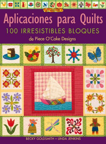 Aplicaciones Para Quilts/ Applique Delights: 100 Irresistibles Bloques / 100 Irresistible Blocks from Piece O'Cake Designs (Spanish Edition)