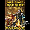 One Good Soldier: Tau Ceti, Book 3 (       UNABRIDGED) by Travis S. Taylor Narrated by William Dufris