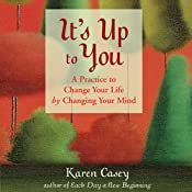 It's Up to You: A Practice to Change Your Life by Changing Your Mind | [Karen Casey]