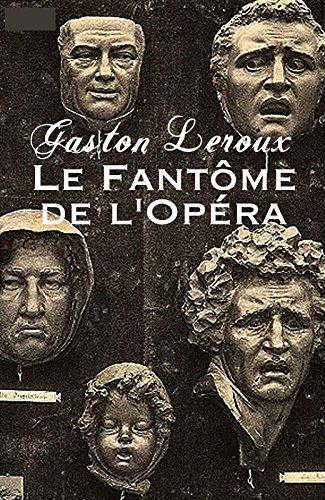 Gaston Leroux - Le Fantôme de l'Opéra (Annoté Et Illustré) (French Edition)