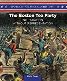 The Boston Tea Party: No Taxation Without Representation (Spotlight on American History)