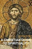 img - for A Christian Guide to Spirituality: Foundations for Disciples book / textbook / text book