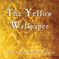 The Yellow Wallpaper (       UNABRIDGED) by Charlotte Perkins Gilman Narrated by Jo Myddleton