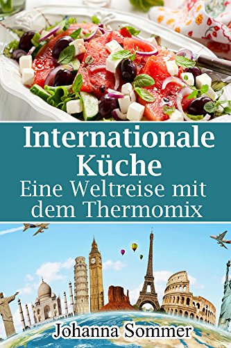 Internationale Küche: Eine Weltreise mit dem Thermomix (German Edition) by Johanna Sommer