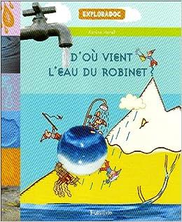 D 39 o vient l 39 eau du robinet french edition harel karine - Combien coute 1 litre d eau du robinet ...