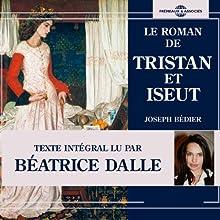 Le roman de Tristan et Iseut (       Texte intégral) Auteur(s) : Joseph Bédier Narrateur(s) : Béatrice Dalle