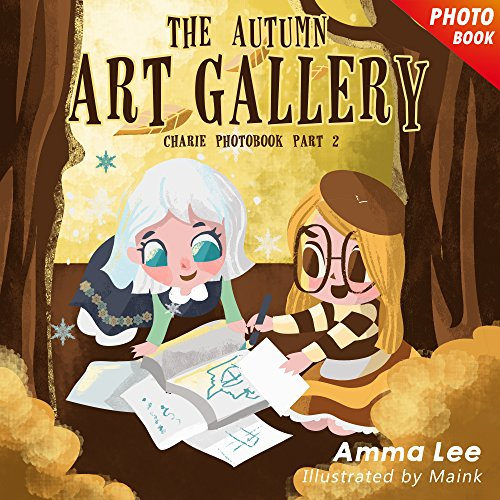Amma Lee - Illustrated Kids' Book : Charlie's Story 2: The Autumn Art Gallery (Frozen Fever, Fantasy Book for Girls, Children's Picture Book, Kids Books, Bedtime Stories) (Charlie and The Frozen Summer)