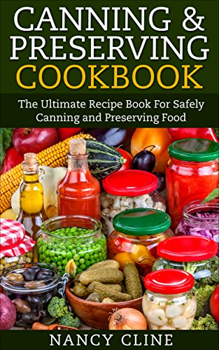 Canning & Preserving Cookbook: The Ultimate Recipe Book For Safely Canning and Preserving Food by Nancy Cline
