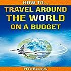 How to Travel Around the World on a Budget Hörbuch von  HTeBooks Gesprochen von: Mark Huff